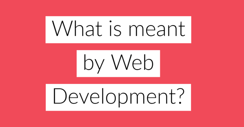 What is meant by Web Development