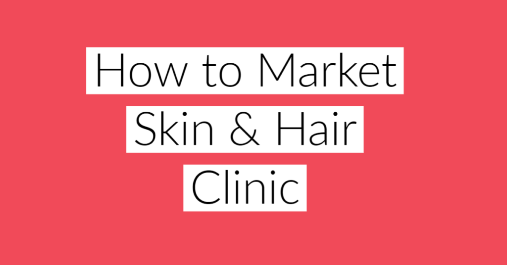 How to Market Skin & Hair Clinic